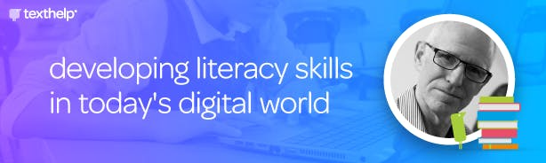 Developing literacy skills in today's digital world