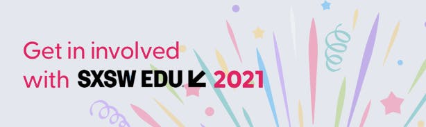 """Celebration banner. Text reads """"Get involved with SXSW Edu 2021"""""""