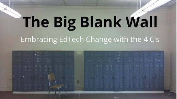 Screenshot of the introductory slide of Eric's presentation: The Big Blank Wall: Embracing EdTech Change with the 4 C's