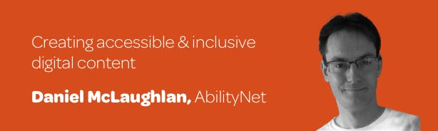 Title 'Creating accessible and inclusive digital content' with profile photo of guest blogger Daniel McLaughlan