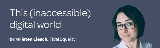 Title 'This (inaccessible) digital world' with profile photo of Dr Kristen Liesch from Tidal Equality