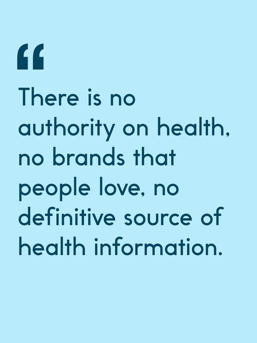 Quote: There is no authority on health, no brands that people love, no definitive source of health information...