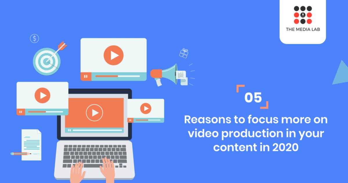 5 reasons to focus more on video production in your content in 2020
