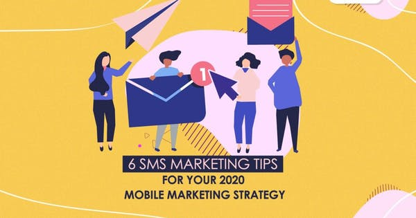 6 SMS marketing tips for your 2020 mobile marketing strategy
