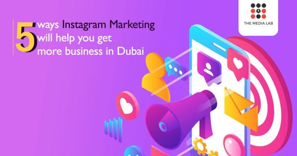 5 Ways Instagram marketing will help you get more business in Dubai