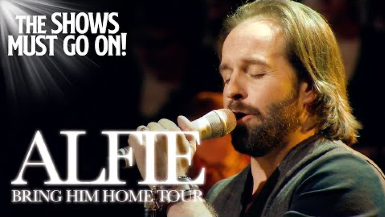 The Shows Must Go On! Alfie: Bring Him Home Tour
