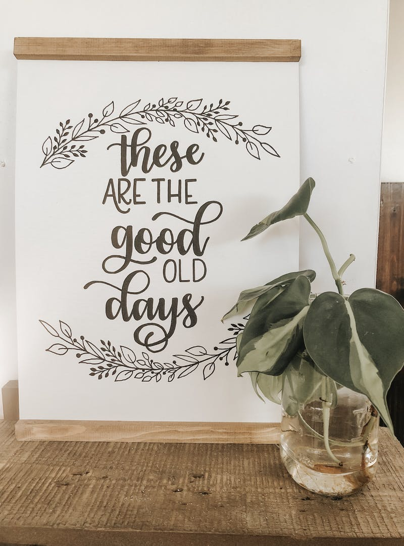 """A hand-lettered sign that reads """"These are the good old days."""""""