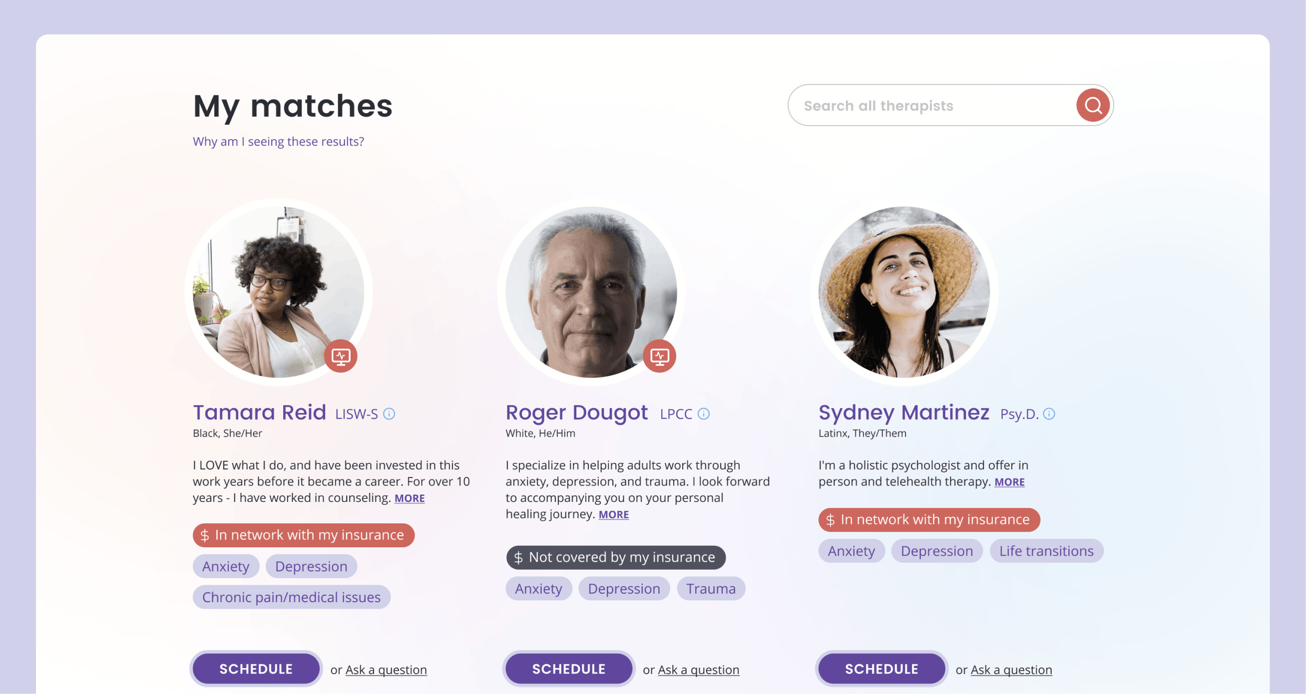 "A webpage titled ""My matches,"" displaying three therapist options. The therapists' names are Tamara Reid, Roger Dougot, and Sydney Martinez. Each therapist has credentials, race and pronouns, a description, insurance coverage, and treatment specialties listed. There is also an option to schedule an appointment for each therapist."