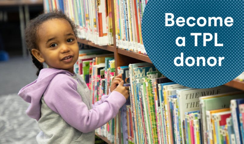 Girl looking at books on library shelf and text Become a TPL donor