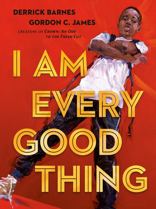 I Am Every Good Thing by Derrick Barnes and Gordon C. James