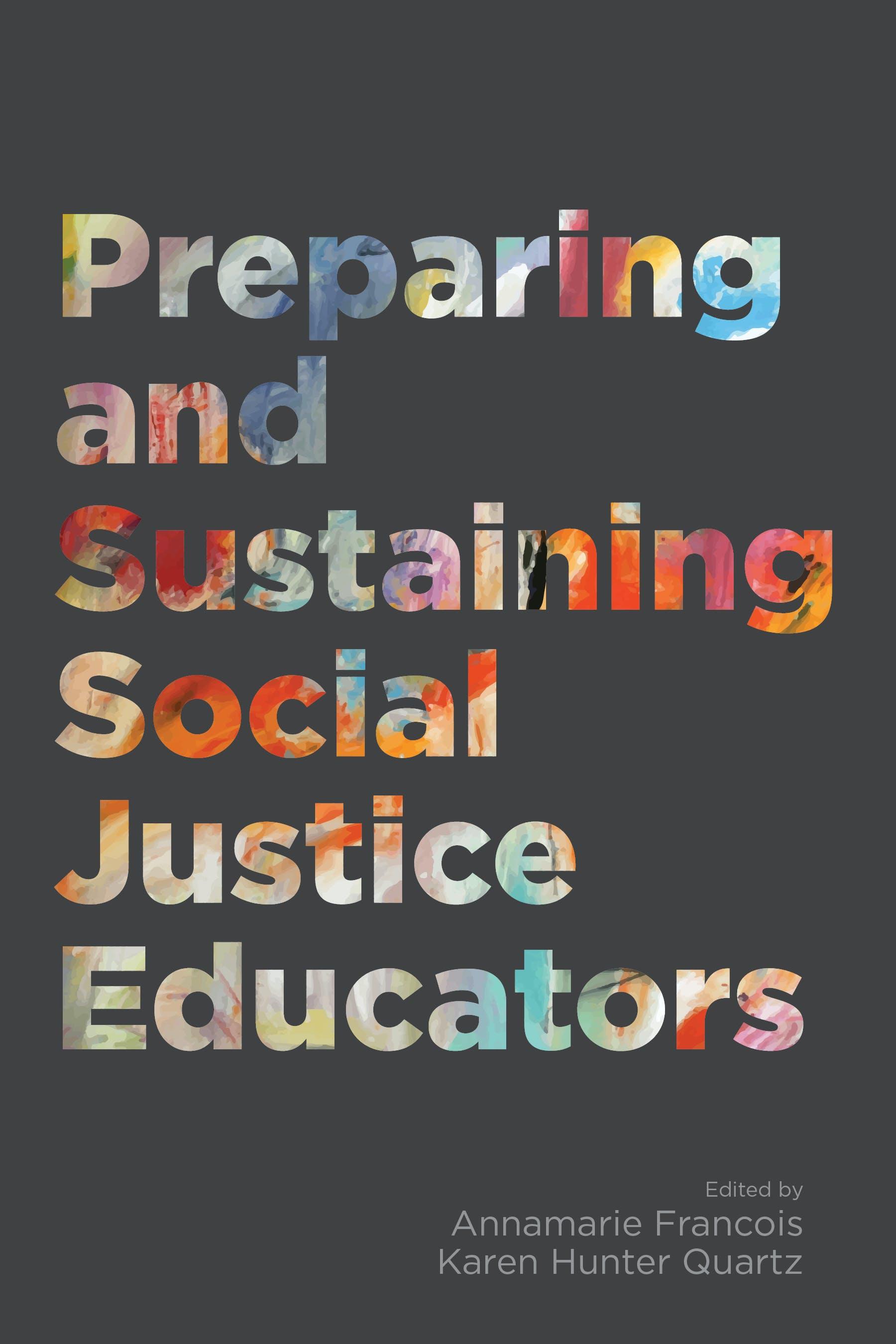 Book Cover of Preparing and Sustaining Social Justice Educators - Edited by Annamarie Francois and Karen Hunter Quartz