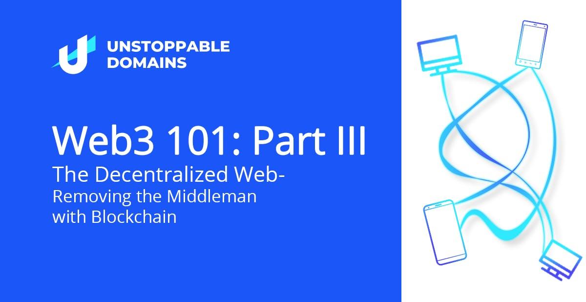 Web3 101 Part III The Decentralized Web