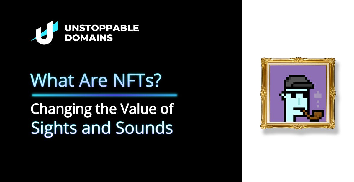 What Are NFTs? Changing The Value Value Sights and Sounds