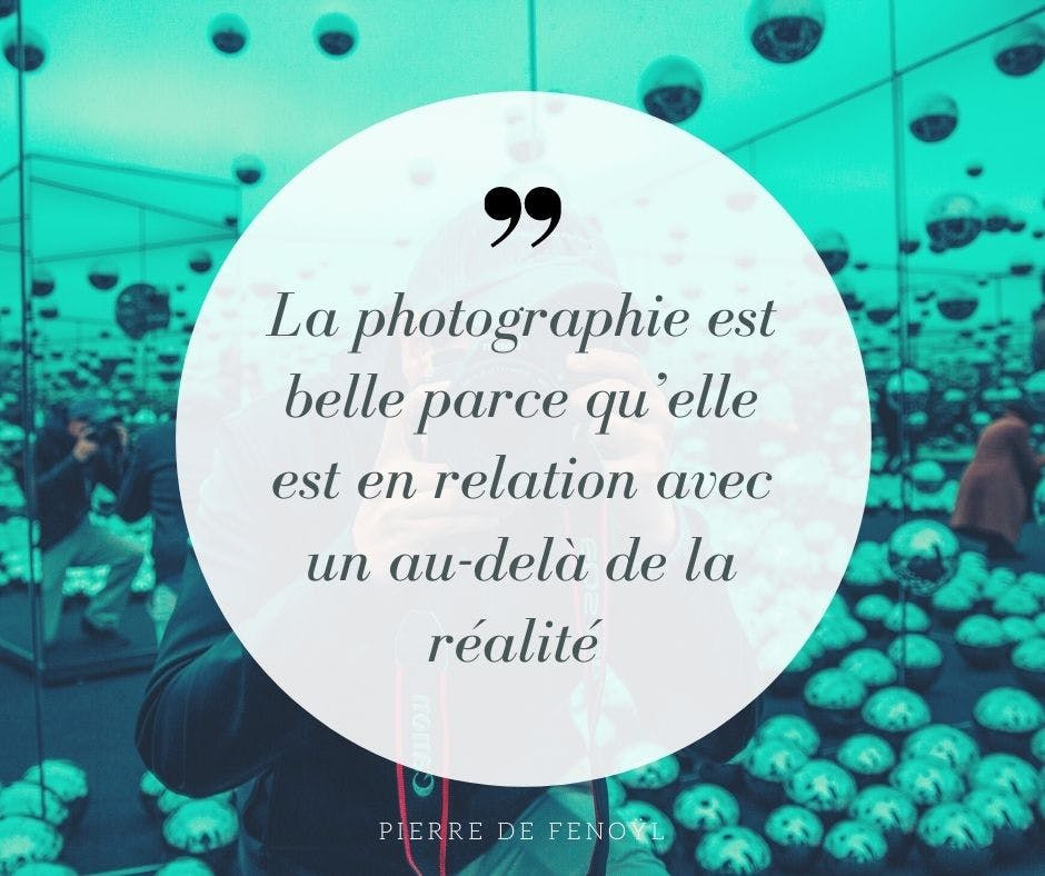 la photographie est belle parce qu'elle est en relation avec un au-delà de la réalité