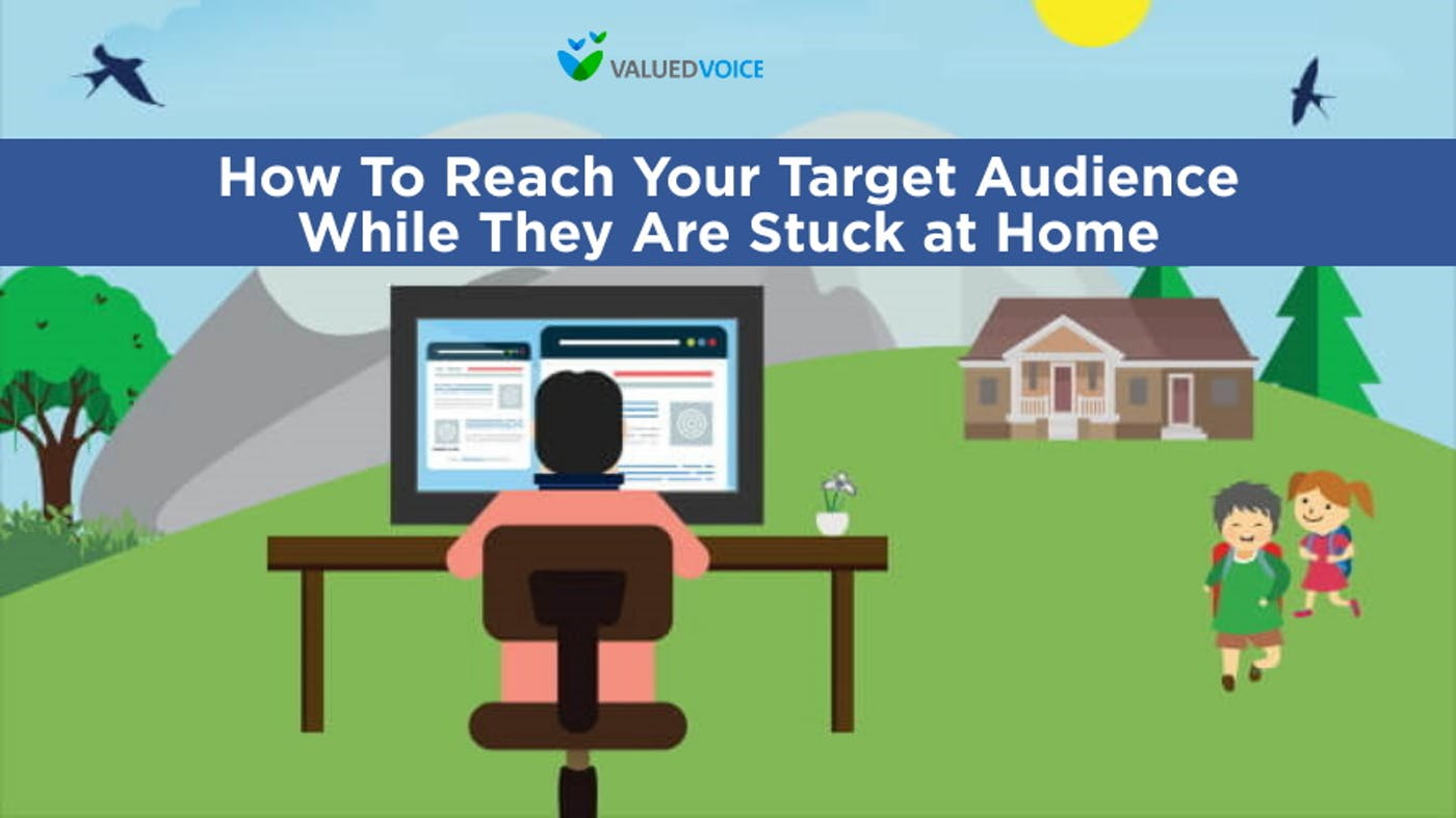 How to Reach Your Target Audience While They Are Stuck at Home