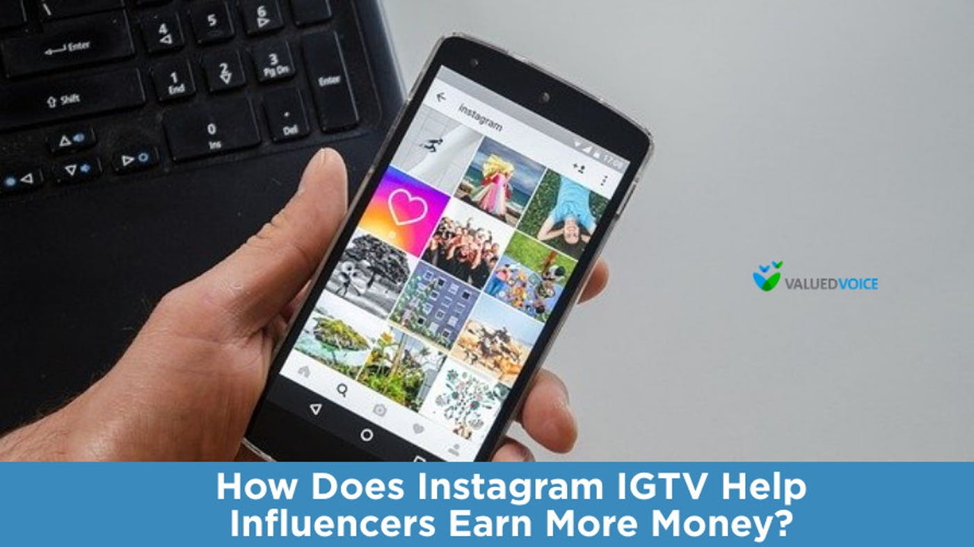 How Does Instagram IGTV Help Influencers Earn More Money?