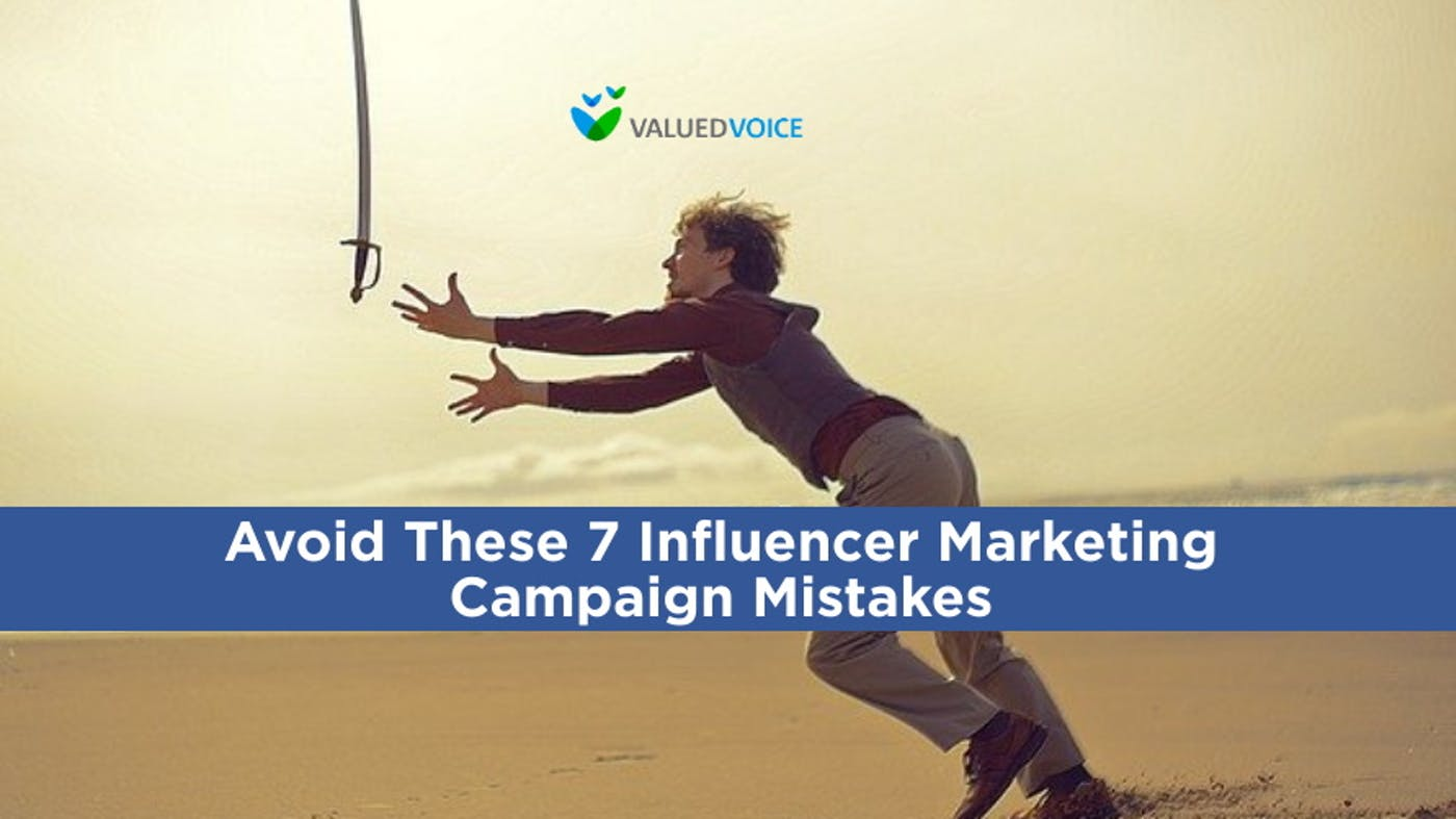 How to Avoid These 7 Commonplace Influencer Marketing Campaign Mistakes
