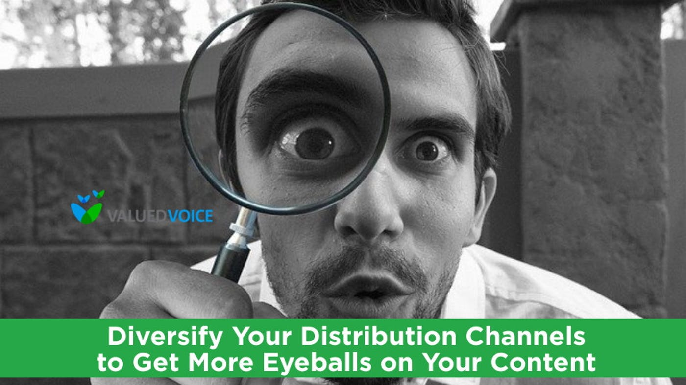 Diversify Your Distribution Channels to Get More Eyeballs on Your Content