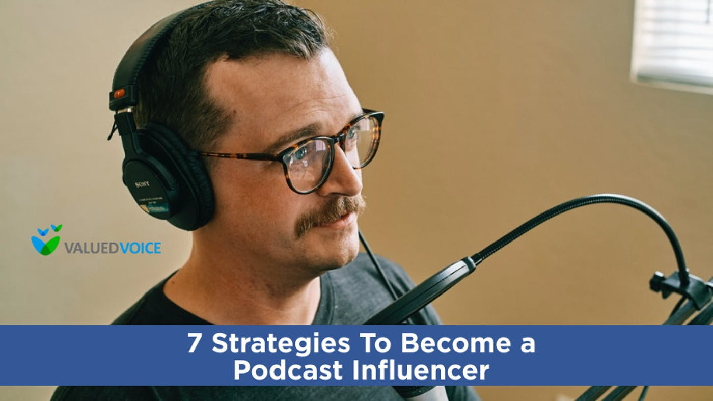 7 Strategies To Become a Podcast Influencer
