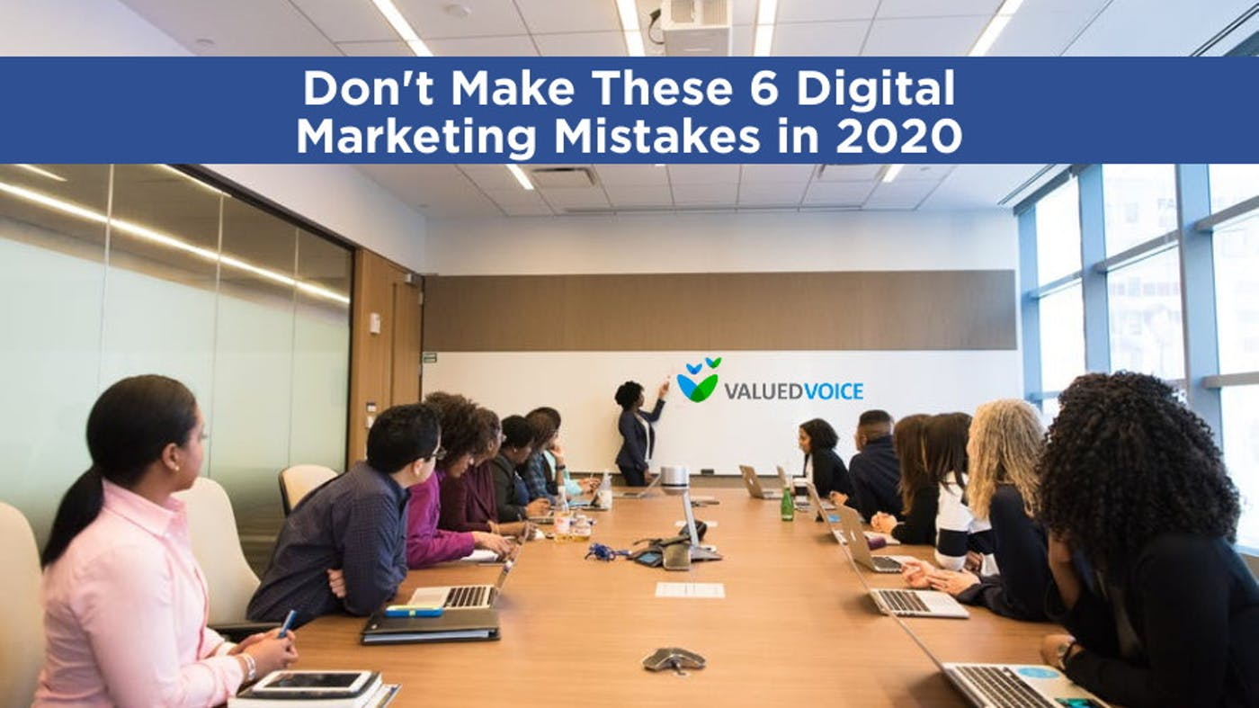 Don't Make These 6 Digital Marketing Mistakes in 2020