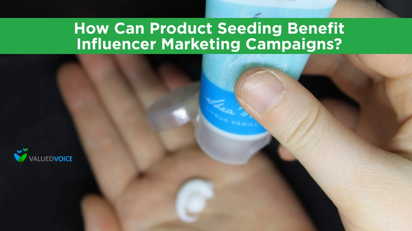 How Can Product Seeding Benefit Influencer Marketing Campaigns?