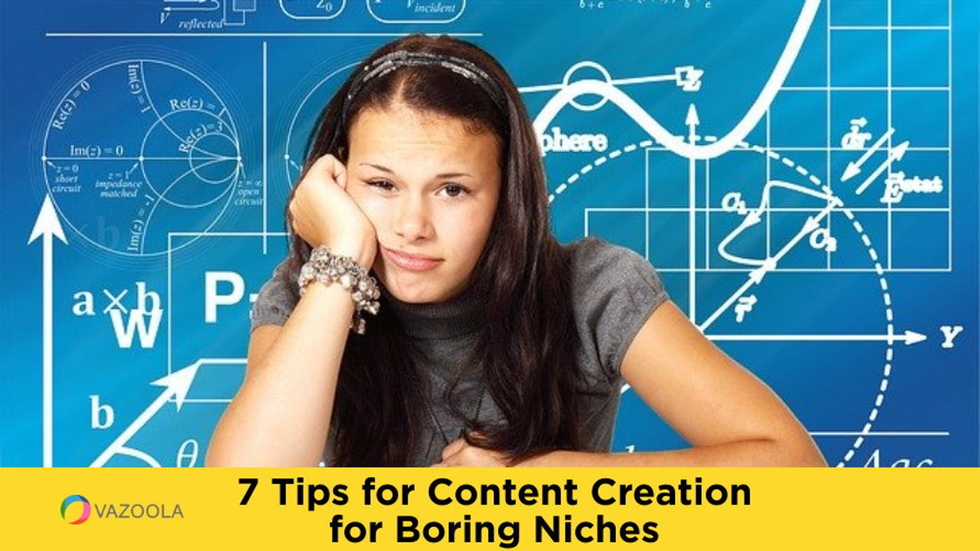 7 Tips for Content Creation for Boring Niches