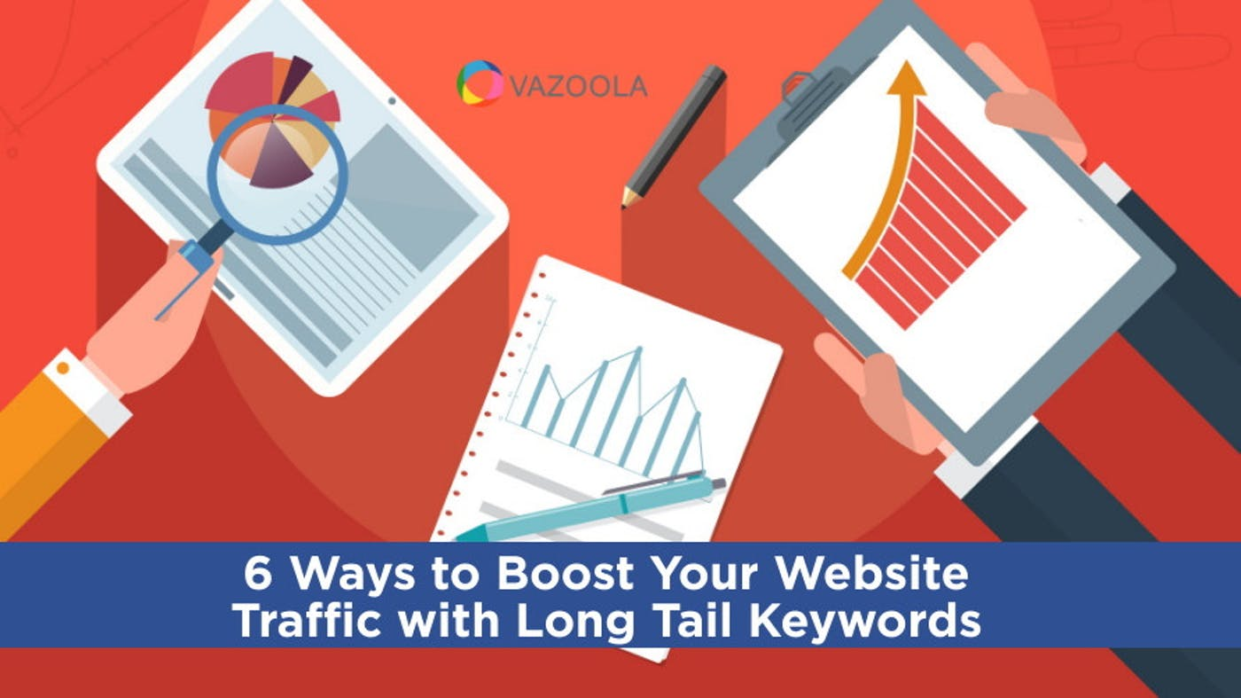 6 Ways to Boost Your Website Traffic with Long Tail Keywords