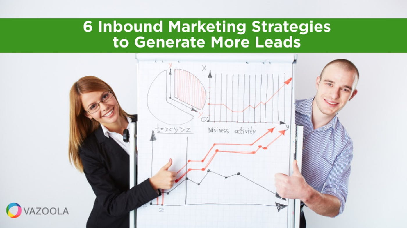 6 Inbound Marketing Strategies to Generate More Leads