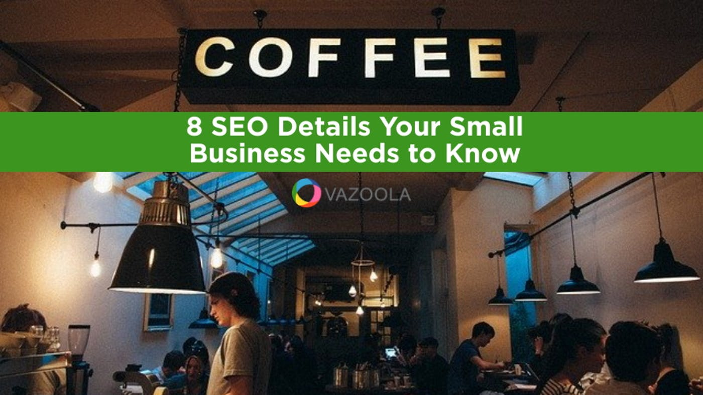 8 SEO Details Your Small Business Needs to Know