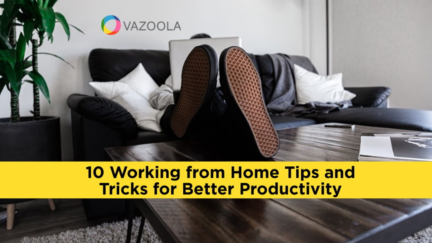 10 Working from Home Tips and Tricks for Better Productivity