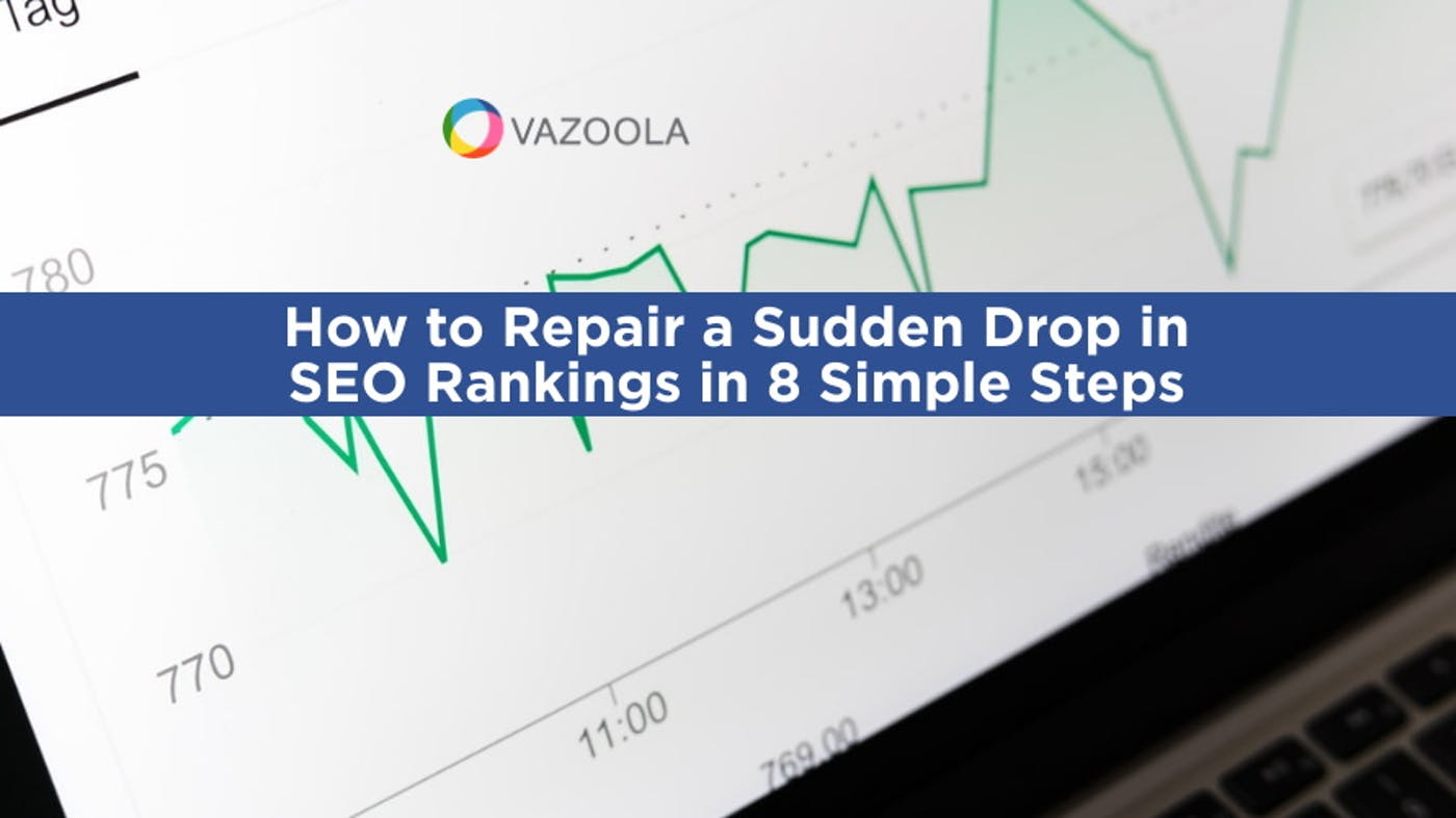 How to Repair a Sudden Drop in SEO Rankings in 8 Simple Steps