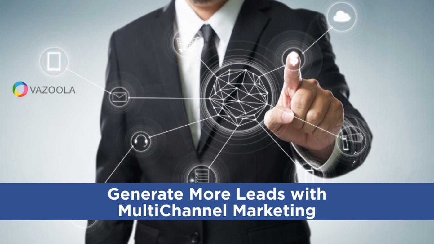 Generate More Leads with MultiChannel Marketing