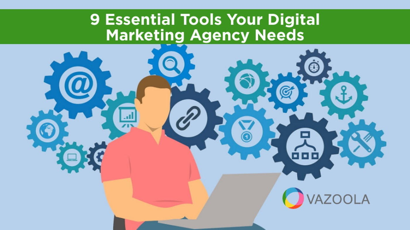 9 Essential Tools Your Digital Marketing Agency Needs