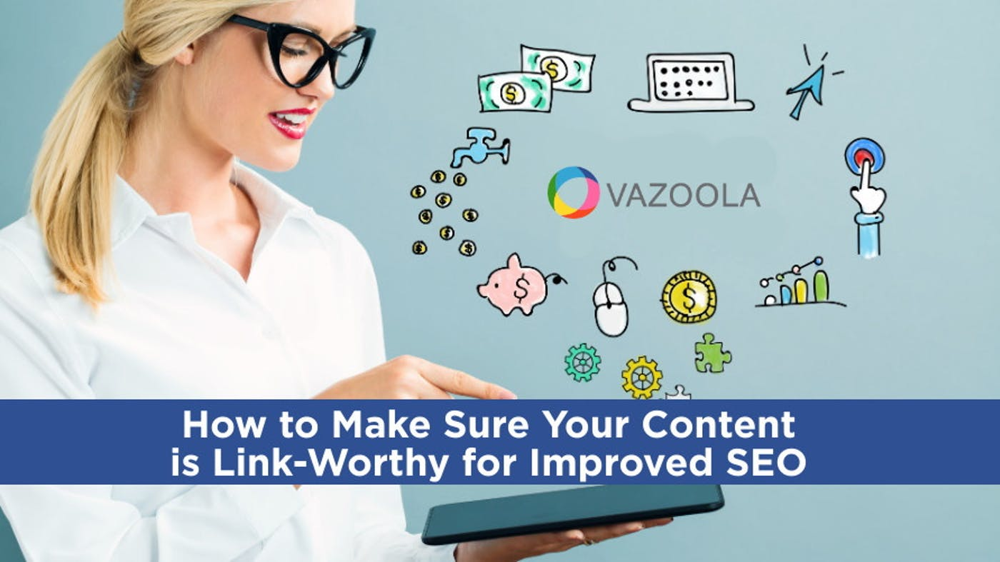 How to Make Sure Your Content is Link-Worthy for Improved SEO