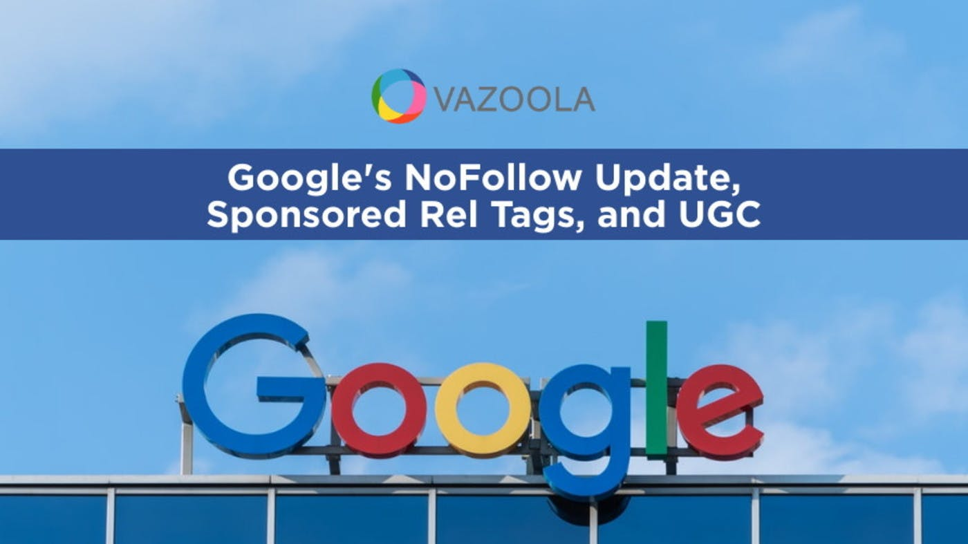 What You Need to Know About Google's NoFollow Update, Sponsored Rel Tags, and UGC