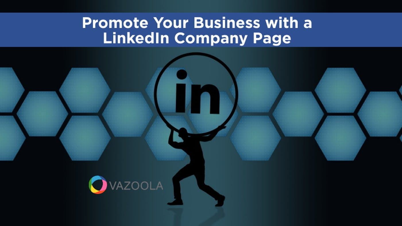 Promote Your Business with a Comprehensive LinkedIn Company Page