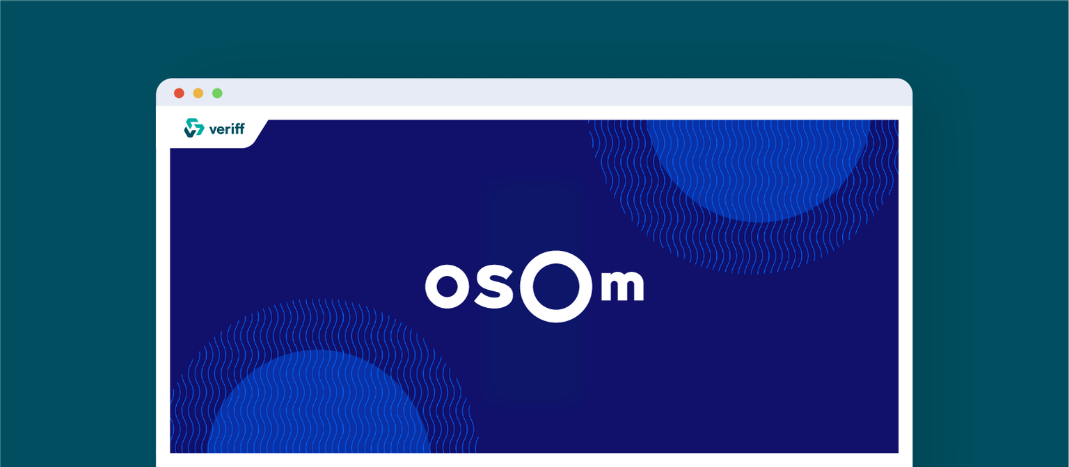 How Veriff Helps OSOM Slash Support Tickets and Stay Compliant