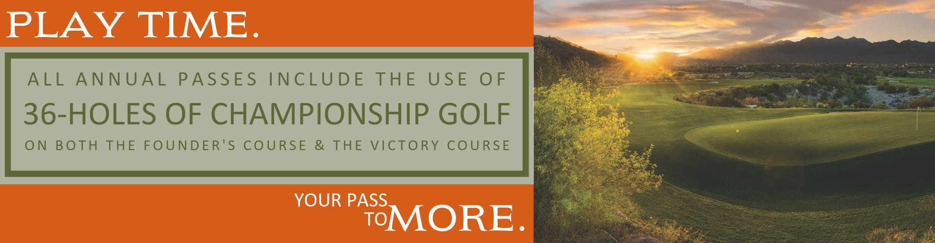 Play Time. All annual passes include the use of 36 holes of championship golf on both the Founder's Course and The Victory Course. Your pass to more.