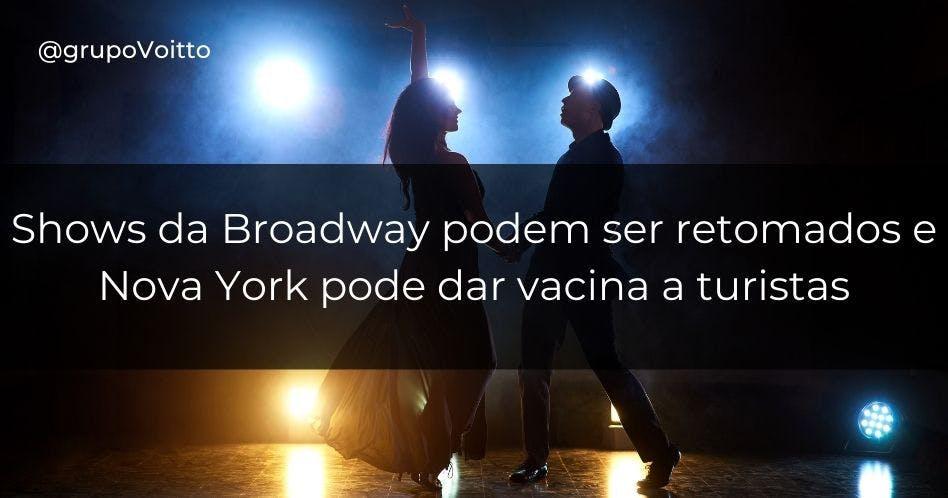 Shows da Broadway podem ser retomados e Nova York planeja vacinar turistas