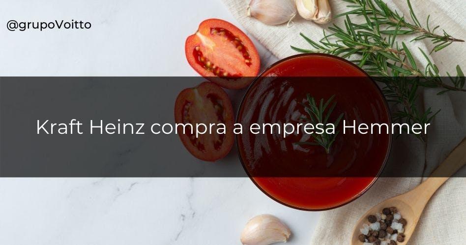 Kraft Heinz compra a empresa Hemmer