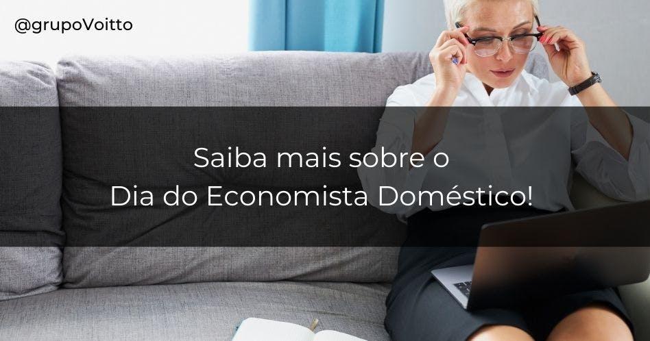 Saiba mais sobre o Dia do Economista Doméstico!