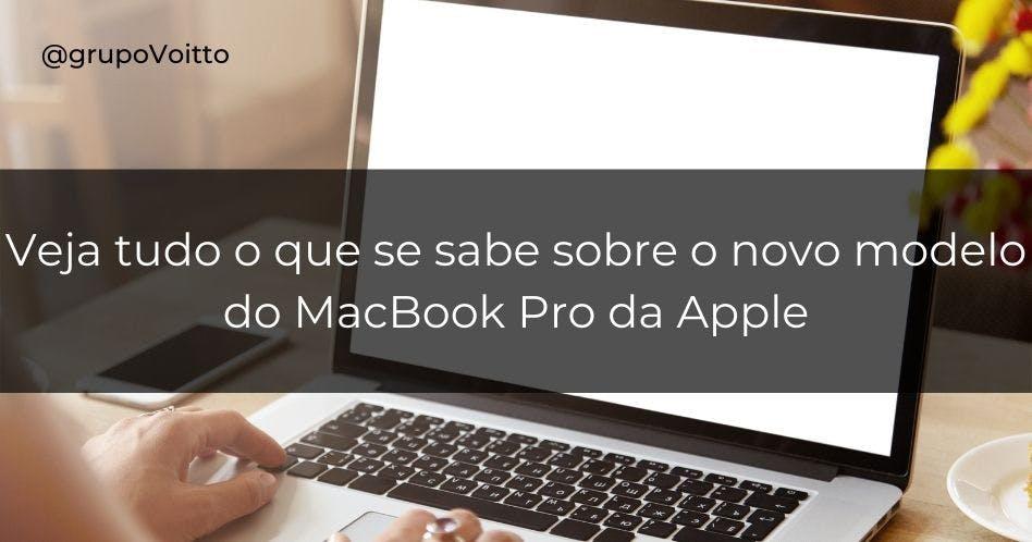 Veja tudo o que se sabe sobre o novo modelo do MacBook Pro da Apple