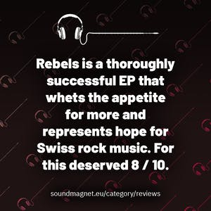 Rebels is a thoroughly successful EP that whets the appetite for more and represents hope for Swiss rock music. For this deserved 8 / 10.