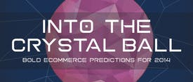 Into the Crystal Ball: Bold Ecommerce Predictions for 2014 thumbnail