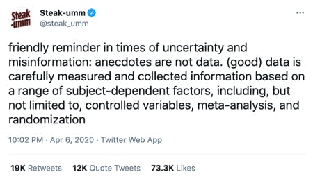 """The text of the tweet says """"friendly reminder in times of uncertainty and misinformation: anecdotes are not data. (good) data is carefully measured and collected information based on a range of subject-dependent factors, including, but not limited to, controlled variables, meta-analysis, and randomization."""""""