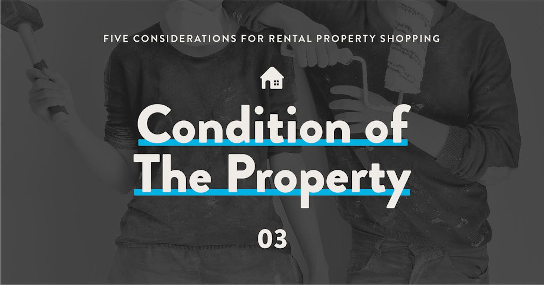 5 considerations for rental property shopping: 3 - Condition of the Property.