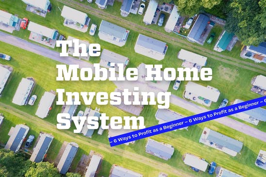 The Mobile Home Investing System: 6 Ways to Get Wealthy Investing in Mobile Homes