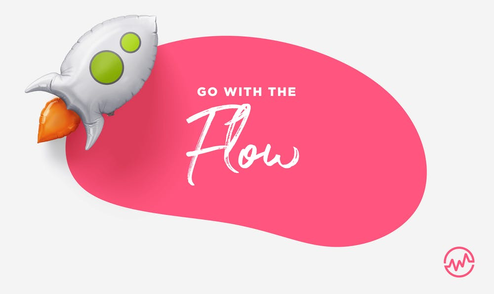 In order to be creative, you have to learn how to go with the flow