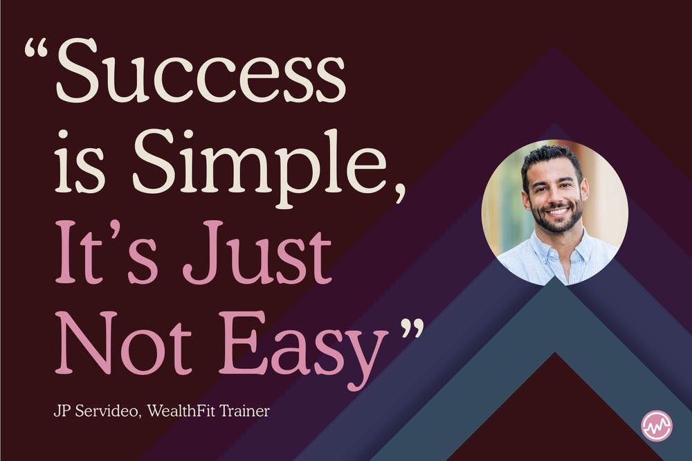 Sucess is simple. It's just not easy