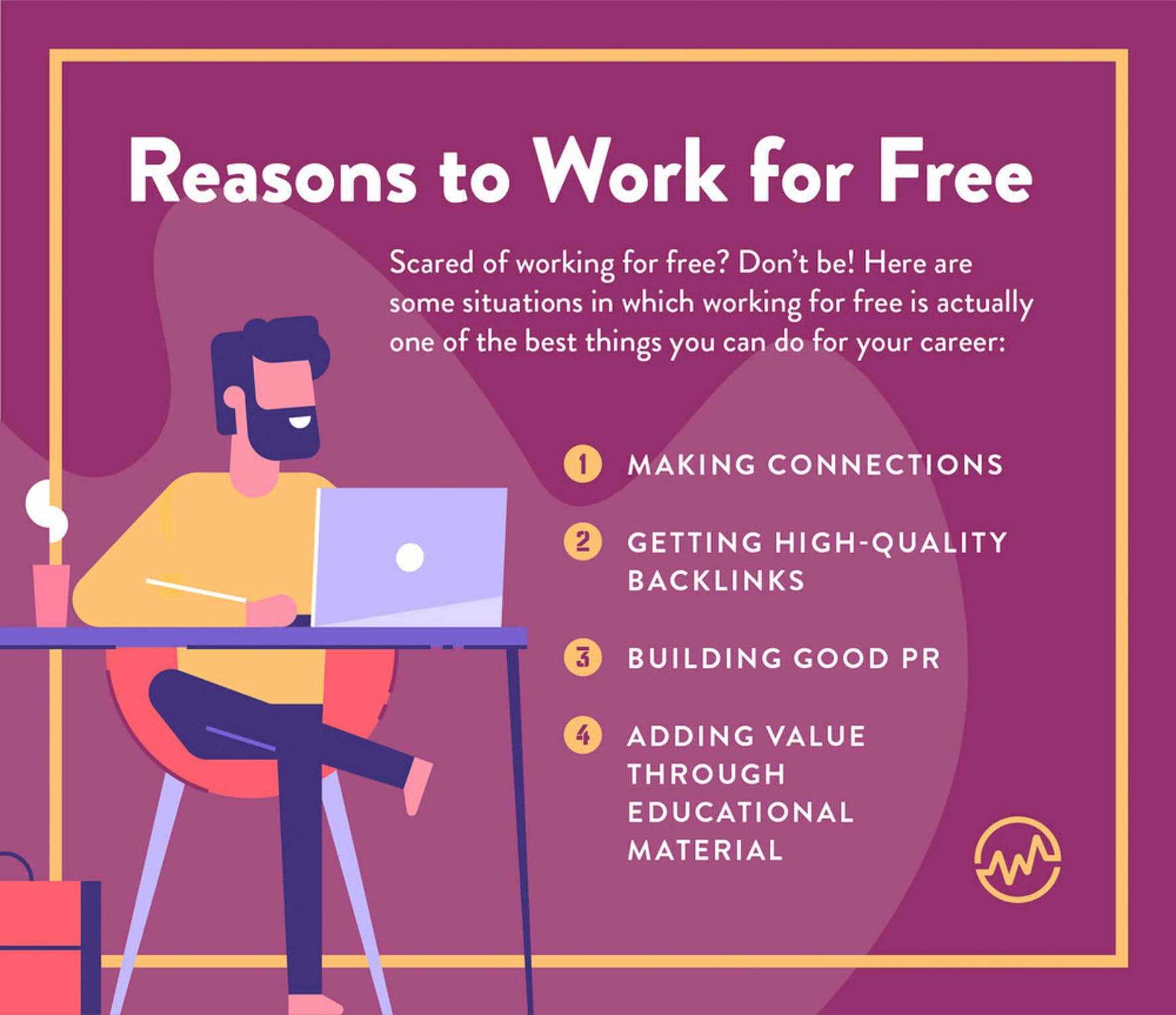 reasons to work for free: making connections, getting high-quality backlinks, building good PR, adding value through educational material
